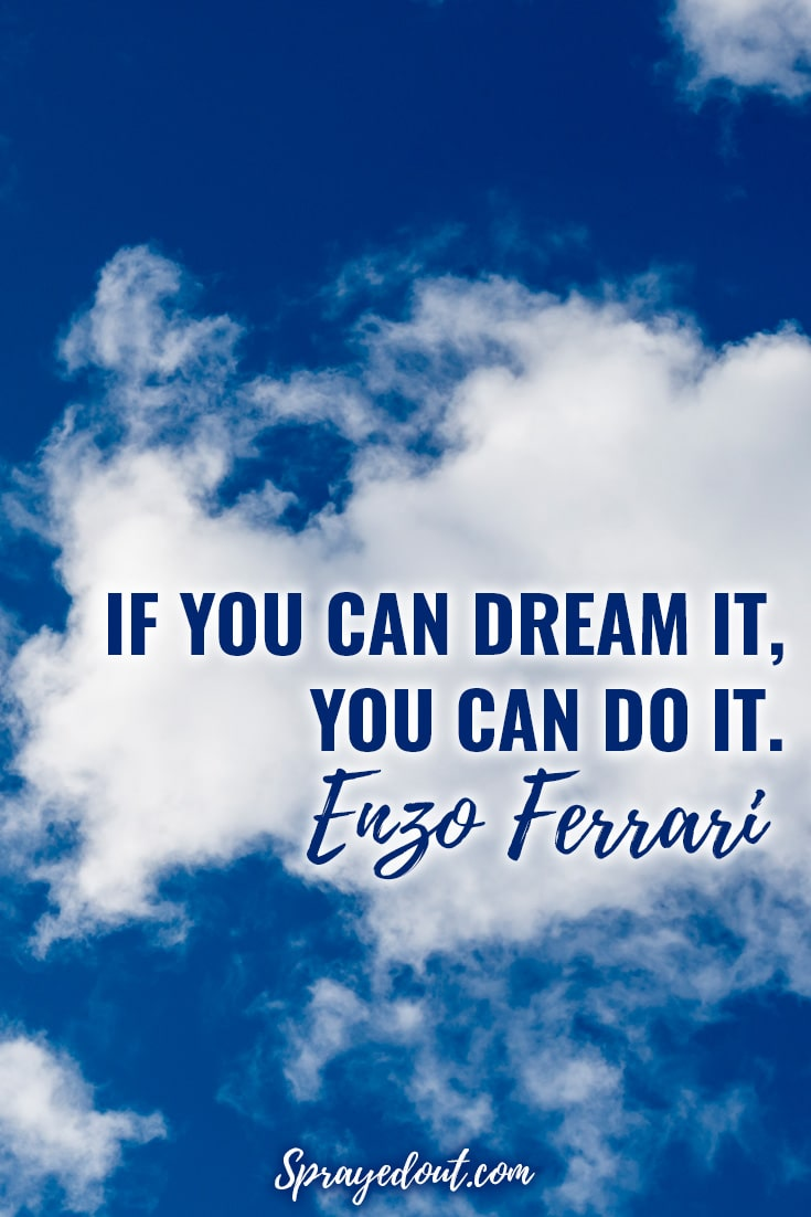 If you can dream it, you can do it. Inspirational Quote by Enzo Ferrari.