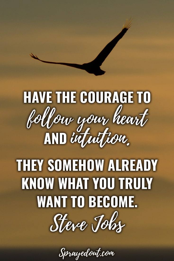 Beautiful short quote by Steve Jobs on following your heart and trusting your intuition.